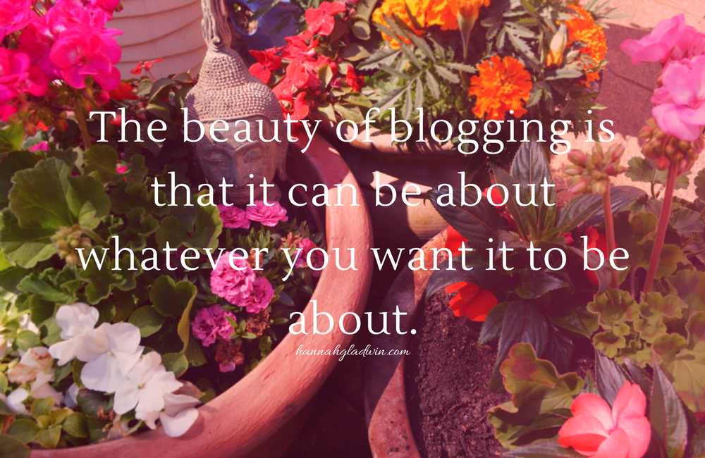 The beauty of blogging is that it can be about whatever you want it to be about - image quote